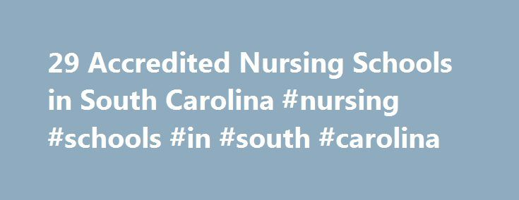29 Accredited Nursing Schools in South Carolina #nursing #schools #in #south #carolina http://los-angeles.remmont.com/29-accredited-nursing-schools-in-south-carolina-nursing-schools-in-south-carolina/  # Find Your Degree Nursing Schools In South Carolina South Carolina has 29 accredited nursing schools where nursing faculty who teach nursing classes can find employment. The trends in South Carolina's nursing academic community can be evaluated by looking at the statistics and graphs below…