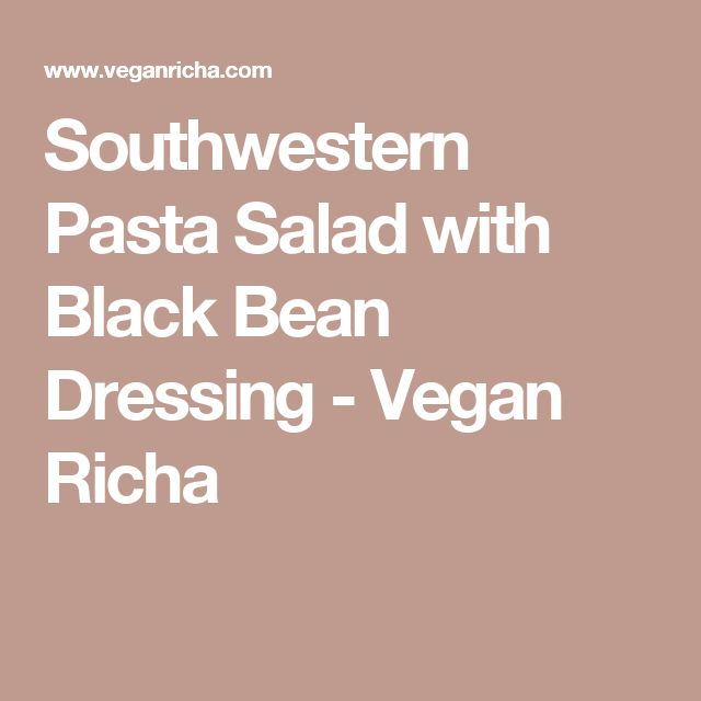 Southwestern Pasta Salad with Black Bean Dressing - Vegan Richa