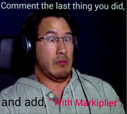 Watched a movie with Markiplier  Comment below yours!