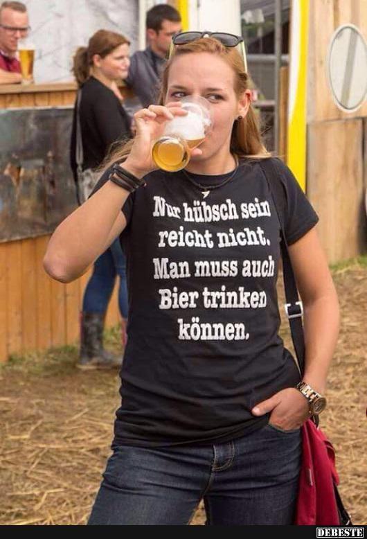 Nur hübsch sein reich nicht, Man muss auch Bier trinken..   Lustige Bilder, Sprüche, Witze, echt lustig
