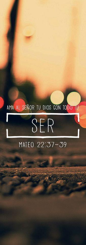 """Mateo 22:37-39 —""""Ama al Señor tu Dios con todo tu corazón, con todo tu ser y con…"""