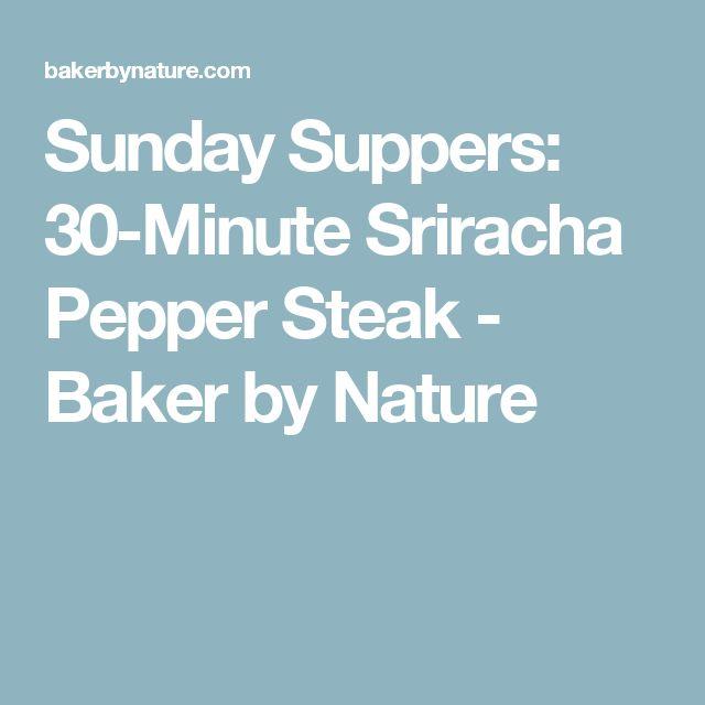 Sunday Suppers: 30-Minute Sriracha Pepper Steak - Baker by Nature
