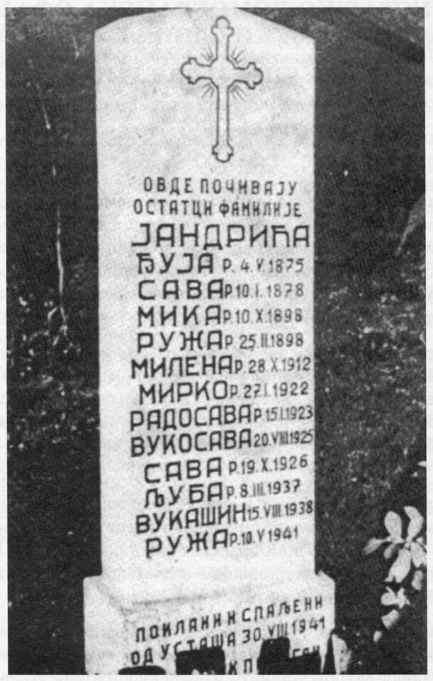 Croatian Ustashas murdered entire Serbian families, from pregnant women, babies to old people. This is the gravestone of the entire Jandrić family, slaughtered and burned in their house on Aug. 30th 1941. the youngest child was 3 months old.