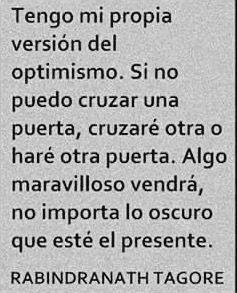 〽️ Tengo mi propia versión del optimismo. Si no puedo cruzar una puerta, cruzare otra o haré otra puerta. Algo maravilloso vendrá no importa lo,oscuro que este el,presente.