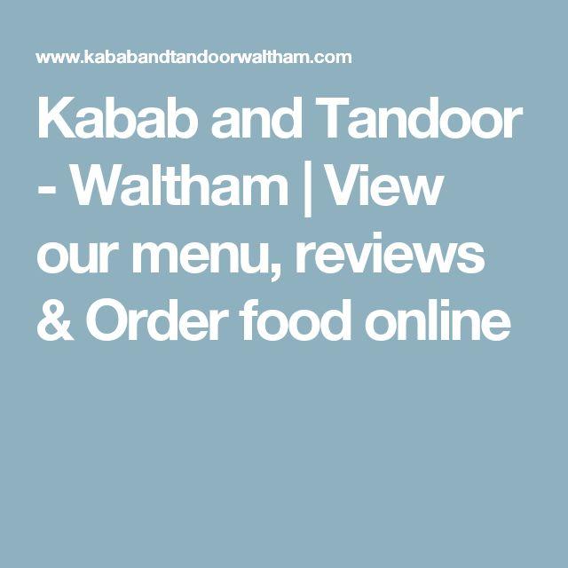 Kabab and Tandoor - Waltham | View our menu, reviews & Order food online
