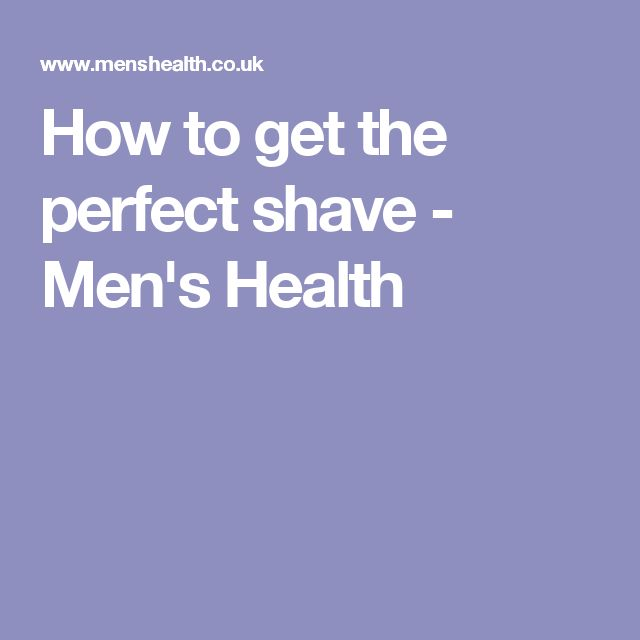 How to get the perfect shave - Men's Health
