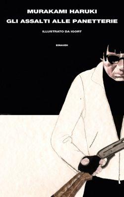 Murakami Haruki, Gli assalti alle panetterie, Supercoralli - DISPONIBILE ANCHE IN EBOOK