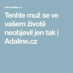 Tenhle muž se ve vašem životě neobjevil jen tak | Adaline.cz