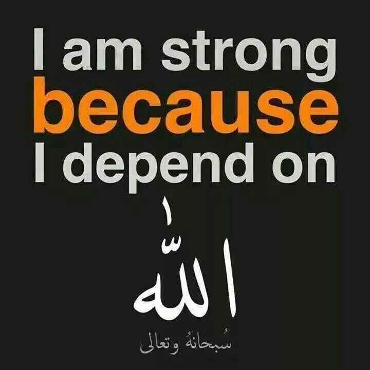Indeed, I am only strong because of Him. Allah Azza Wa Jal, and His promises are what keeps me going.