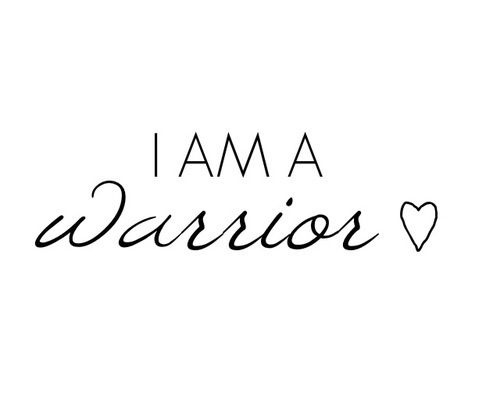 """You are a warrior."" Powerful affirmation said to me."