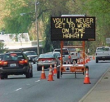 I wish signs said silly things like this when I am stuck in traffic! Comedic relief may decrease accidents d/t road rage... just a thought ;)