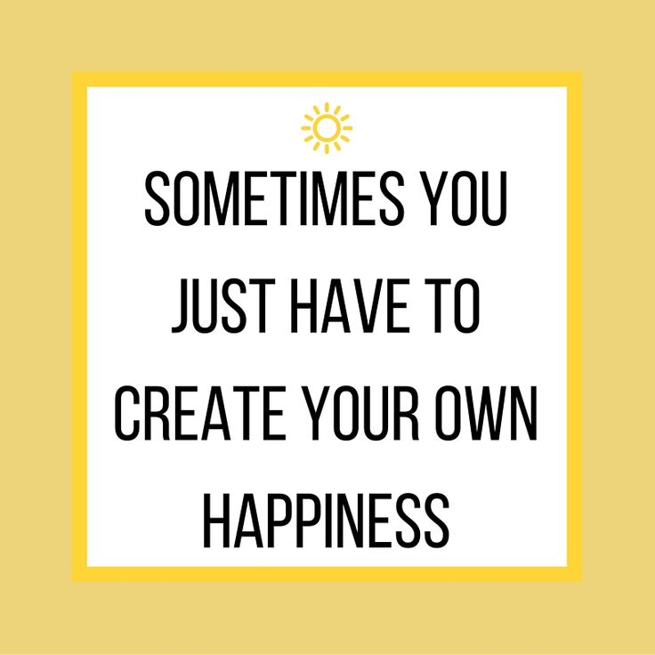 Sometimes you just have to create your own happiness. #quote #happiness