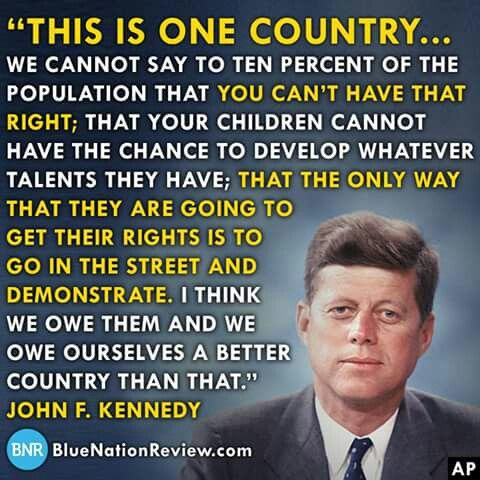 JFK quote. The only way they are going to get their rights is to go into the streets and demonstrate.