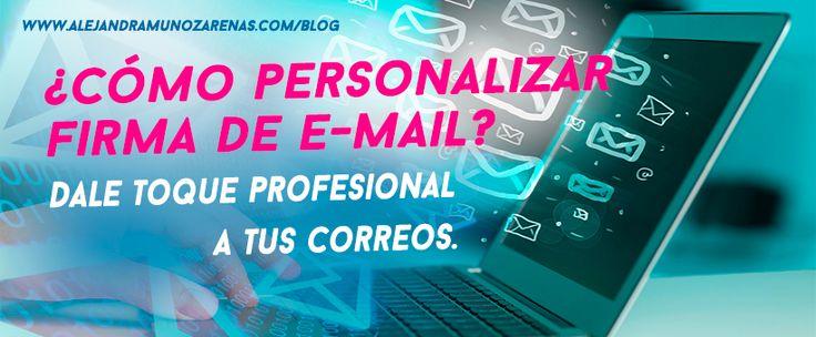Personalizar firma de correo electrónico. Dale toque personal y profesional a tus e-mails de una forma super fácil en 8 pasos.