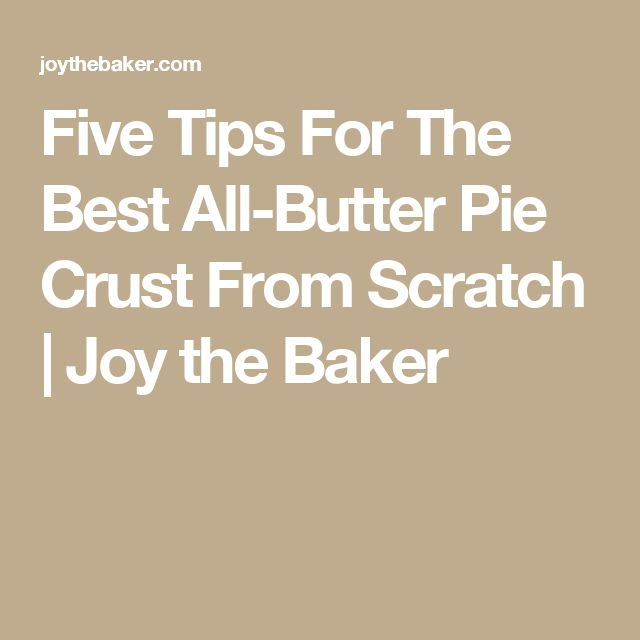 Five Tips For The Best All-Butter Pie Crust From Scratch | Joy the Baker