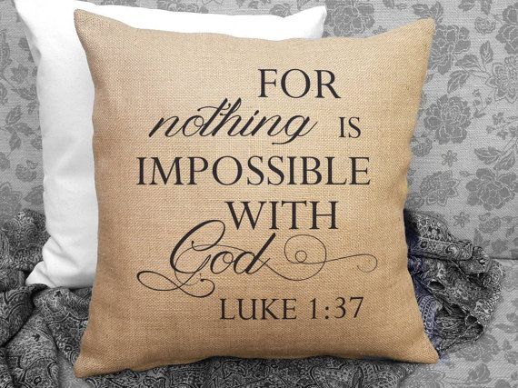 Inspire yourself everyday with this beautiful scripture pillow featuring a beautiful bible verse from Luke 1:37, For nothing is impossible with