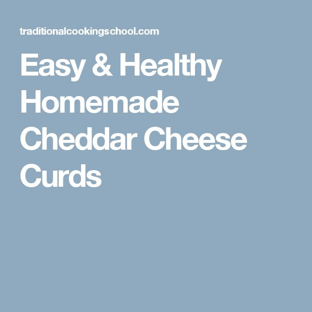 Easy & Healthy Homemade Cheddar Cheese Curds