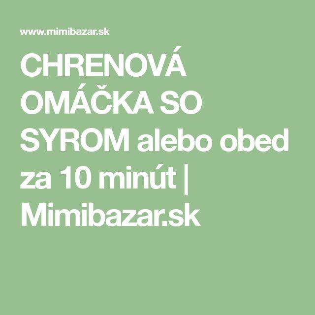 CHRENOVÁ OMÁČKA SO SYROM alebo obed za 10 minút | Mimibazar.sk