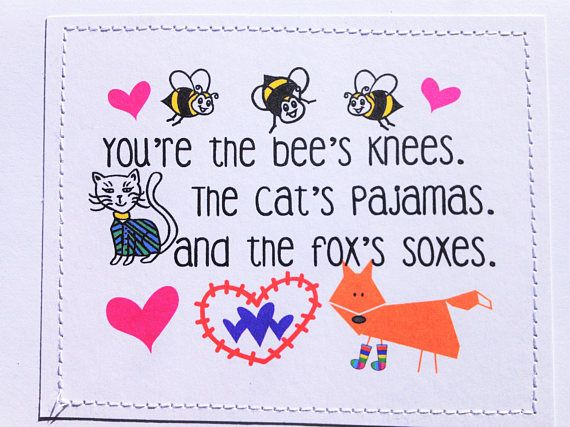Handmade sweet love card. Youre the bees knees. The cats pajamas and the foxs soxes.