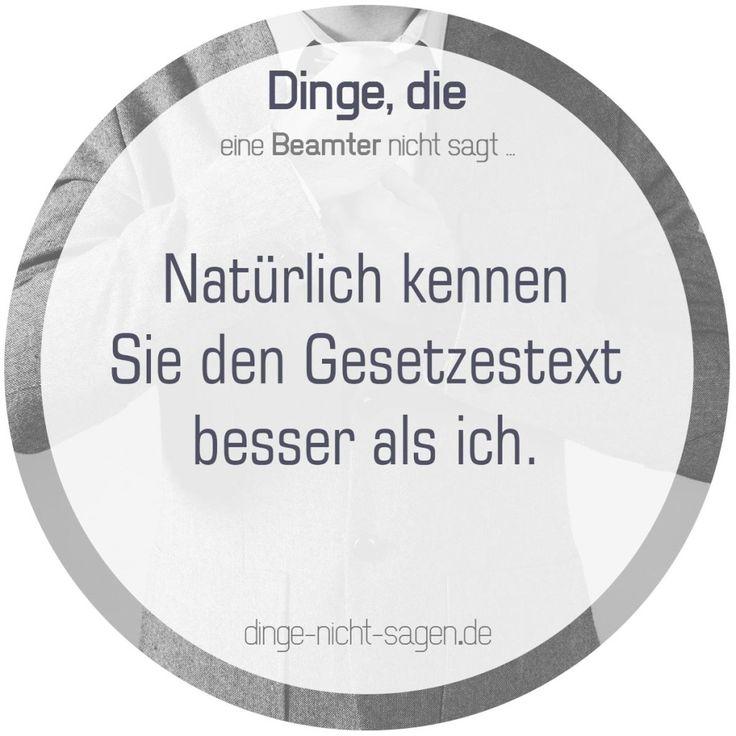 Natürlich kennen Sie den Gesetzestext besser als ich.  Mehr Sprüche: www.dinge-nicht-sagen.de