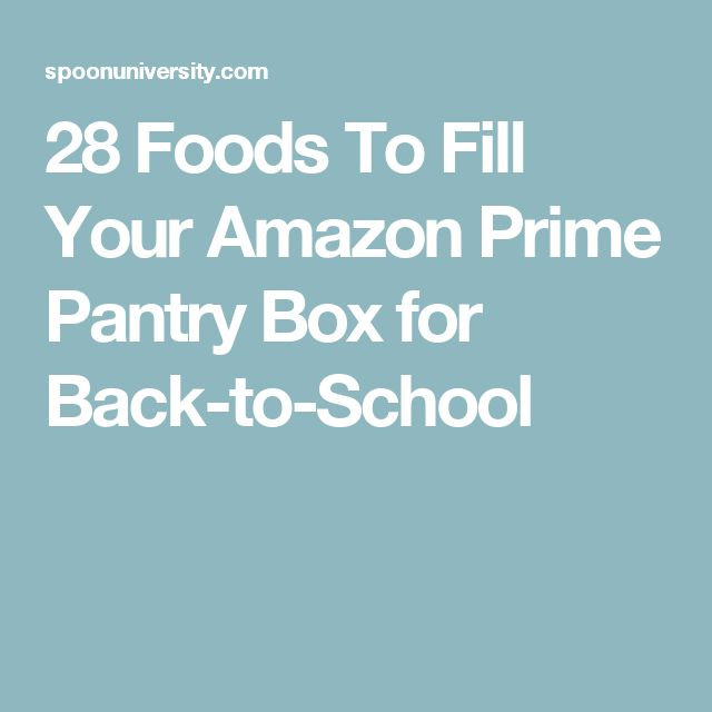 28 Foods To Fill Your Amazon Prime Pantry Box for Back-to-School