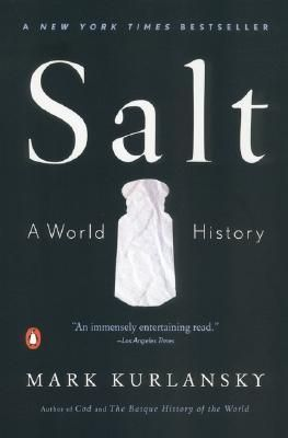 """Salt: A World History  """"The only rock we eat, salt has shaped civilization from the very beginning, and its story is a glittering, often surprising part of the history of humankind. A substance so valuable it served as currency, salt has influenced the establishment of trade routes and cities, provoked and financed wars, secured empires, and inspired revolutions."""""""