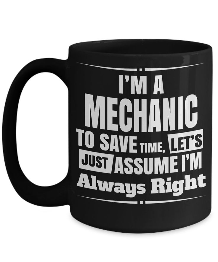 Auto Mechanic Gifts - Gifts For Mechanics - Gifts For A Mechanic - Mechanic Coffee Mug - I am a Mechanic To Save Time Lets Just Assume I am Always Right Black Mug