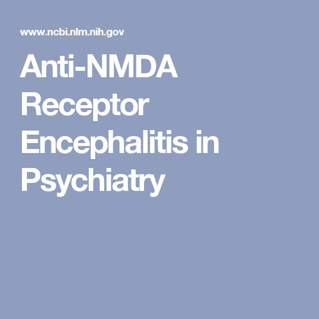 Anti-NMDA Receptor Encephalitis in Psychiatry