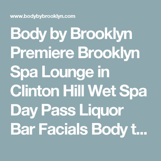 Body by Brooklyn Premiere Brooklyn Spa Lounge in Clinton Hill Wet Spa Day Pass Liquor Bar Facials Body treatments events birthday parties restaurant membership pass