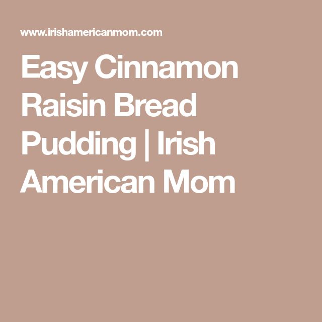 Easy Cinnamon Raisin Bread Pudding   Irish American Mom