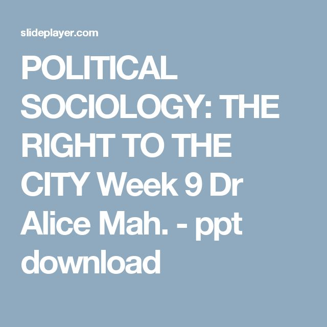 POLITICAL SOCIOLOGY: THE RIGHT TO THE CITY Week 9 Dr Alice Mah. - ppt download