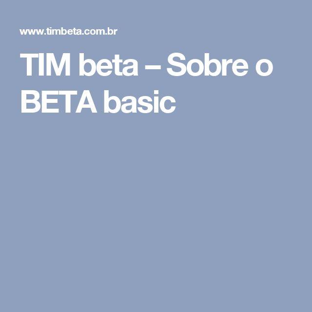TIM beta – Sobre o BETA basic