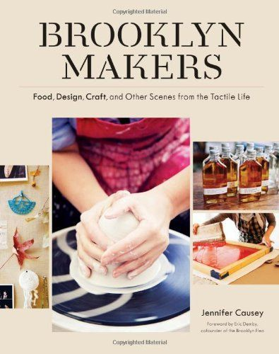 Brooklyn Makers: Food, Design, Craft, and Other Scenes from a Tactile Life by Jennifer Causey. Save 34 Off!. $16.47. Author: Jennifer Causey. Publisher: Princeton Architectural Press (November 7, 2012). Publication: November 7, 2012