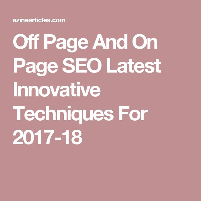Off Page And On Page SEO Latest Innovative Techniques For 2017-18