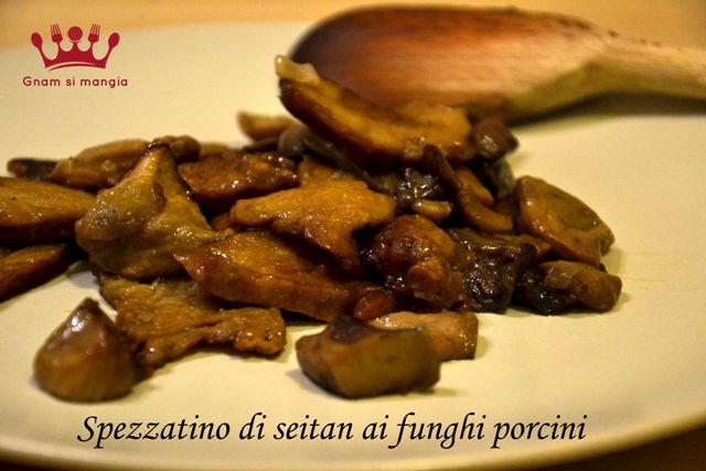 Spezzatino di seitan ai funghi porcini | Gnam si mangia