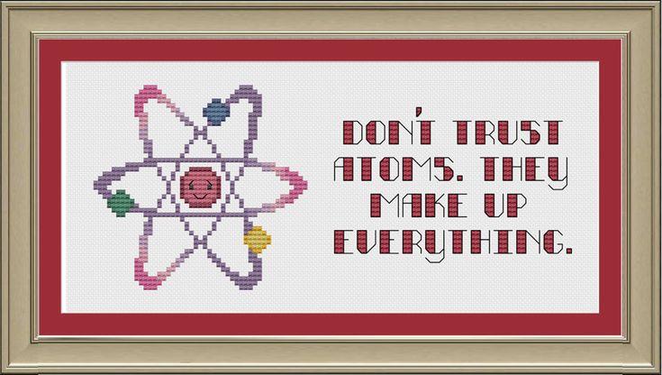 Dont trust atoms. They make up everything: funny chemistry cross-stitch pattern. $3.00, via Etsy.