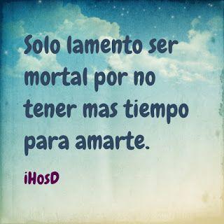 Frases de amor para una despedida: Sólo lamento ser mortal por no tener más tiempo para amarte. iHosD