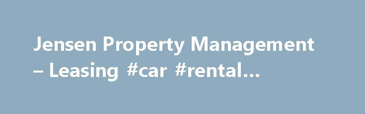 Jensen Property Management – Leasing #car #rental #insurance http://rental.remmont.com/jensen-property-management-leasing-car-rental-insurance/  #property for rental # Welcome to Jensen Property Management! The Jensen Property Management Team is ready to help you manage your Residential Rental, Office Complex Rentals, Commercial Center Rentals or Self-Storage Rentals in St. George and Hurricane, Utah and Mesquite, Nevada. The Jensen Property Management Team has been in business for 30 years…