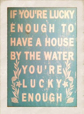 If you're lucky enough to have a house by the water, you're lucky enough! - So true!!