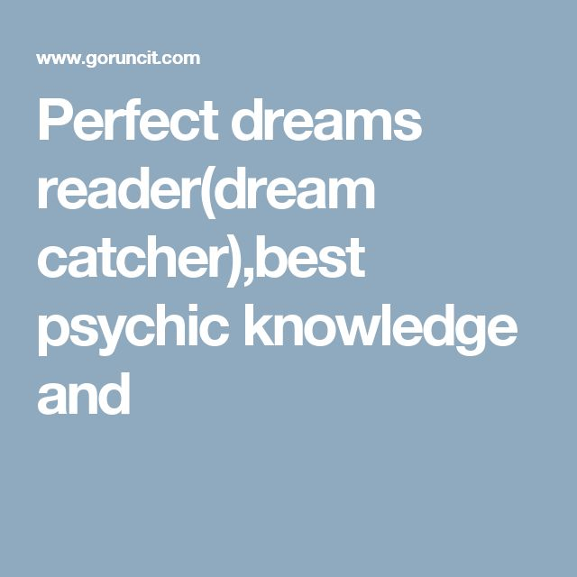 Perfect dreams reader(dream catcher),best psychic knowledge and