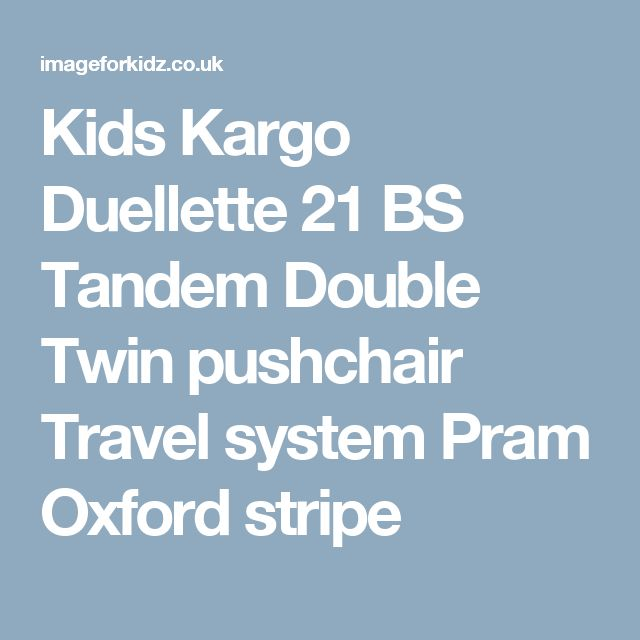 Kids Kargo Duellette 21 BS Tandem Double Twin pushchair Travel system Pram Oxford stripe