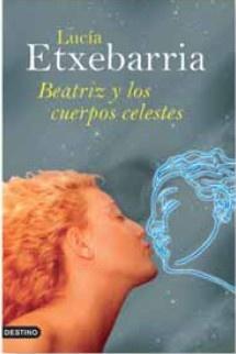 Beatriz y los cuerpos celestes by Lucia Etxebarria