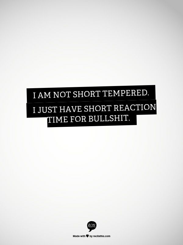 #quote #temper #bullshit. I am not short tempered. I just ...