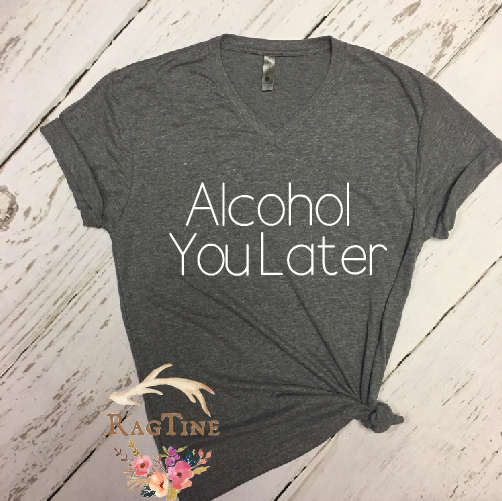 Alcohol You Later T-Shirt | Tequila Shirt | Funny Gym Shirt | Taco Shirt | Tequila Shirt, 5 O'Clock Somewhere Shirt. Funny Drinking Shirt by RagTine on Etsy