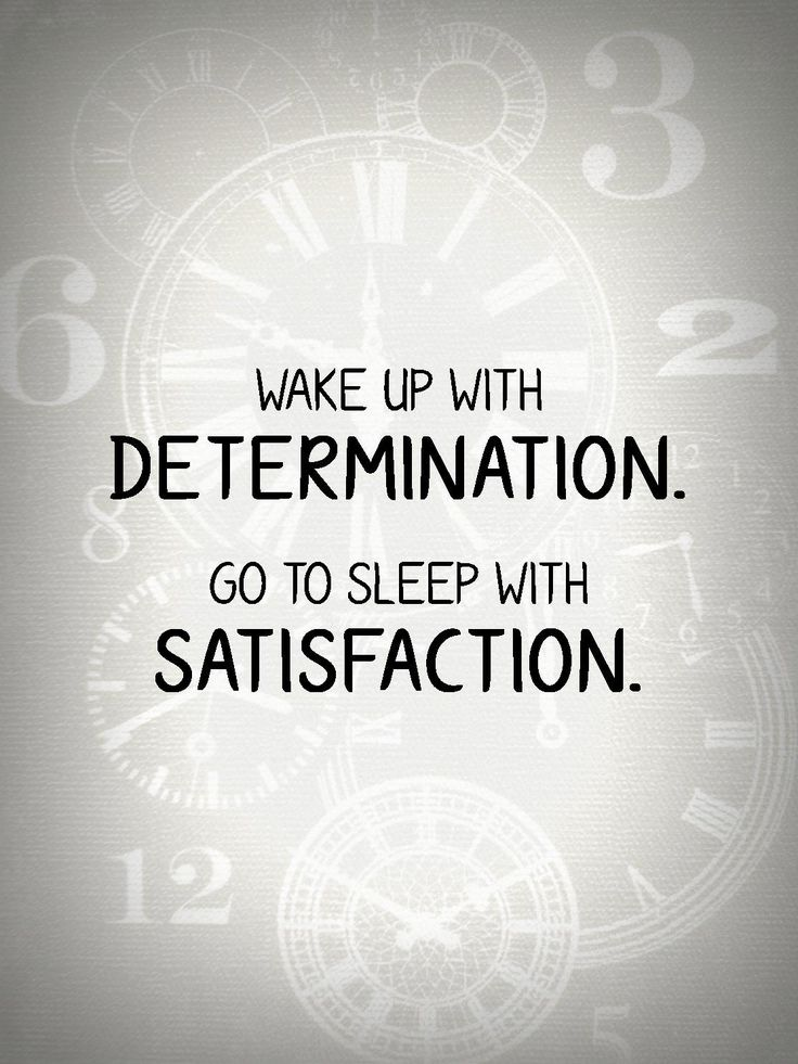"""""""Wake up with determination. Go to sleep with satisfaction."""" #Motivation #Inspiration #Quote"""