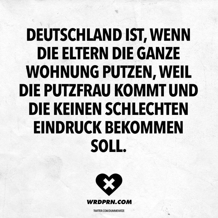 Deutschland ist, wenn Eltern die ganze Wohnung putzen, weil die Putzfrau kommt und die keinen schlechten Eindruck bekommen soll. - VISUAL STATEMENTS®