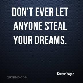 More Dexter Yager Quotes on www.quotehd.com - #quotes #dreams #ever #let #steal