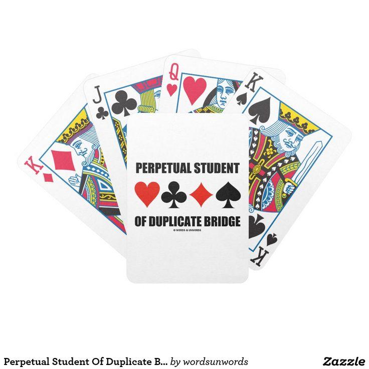 """Perpetual Student Of Duplicate Bridge (Card Suits) Bicycle Playing Cards #perpetualstudent #duplicatebridge #cardsuits #fourcardsuits #bridgeteacher #bridgestudent #bridgeplayer #bridgesaying #ACBL #saying #humor #geek #wordsandunwords Here's a deck of playing cards featuring the four card suits along with the following saying: """"Perpetual Student Of Duplicate Bridge"""".  Memorable playing cards gift for any duplicate bridge player!"""