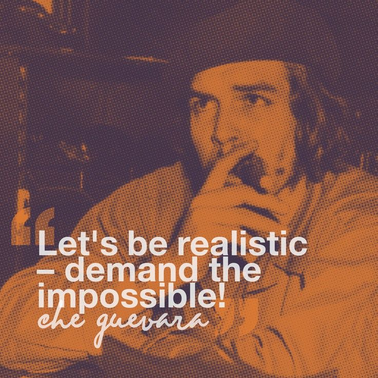 "#TODAYIMCHANNELLING ""Let's be realistic – demand the impossible!"" Che Guevara"