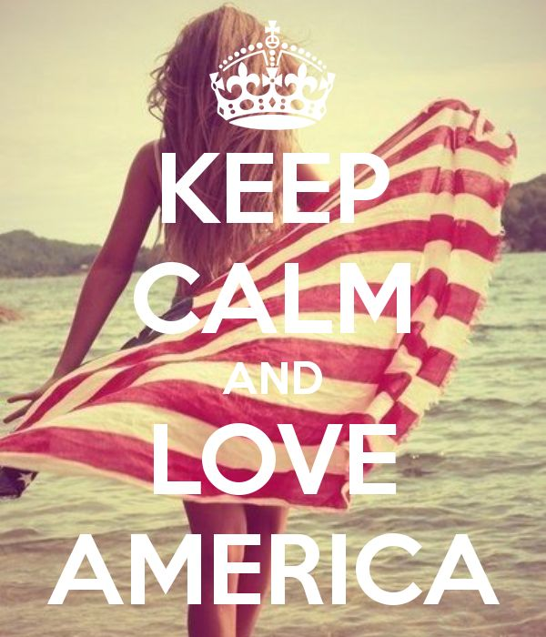 KEEP CALM AND LOVE AMERICA-----gotta say, though, it's gonna be a challenge :(